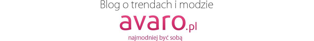 Blog Avaro.pl - najmodniej być sobą